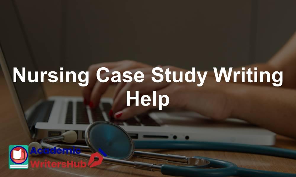 Nursing Case Study Writing Help